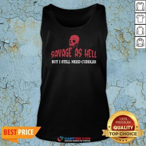 Official Skull Savage As Hell But I Still Need Cuddles Tank Top
