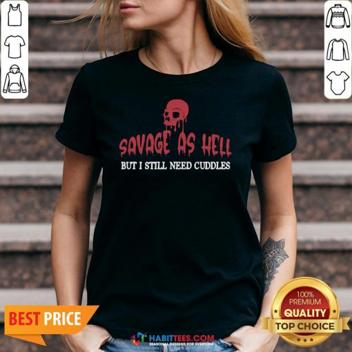 Official Skull Savage As Hell But I Still Need Cuddles V-neck