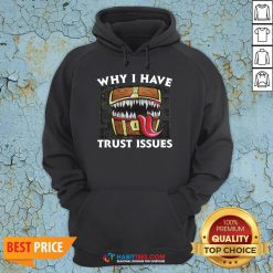 Official Why I Have Trust Issues Hoodie
