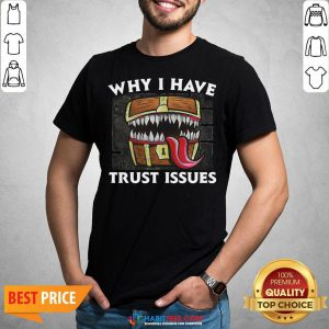 Official Why I Have Trust Issues Shirt