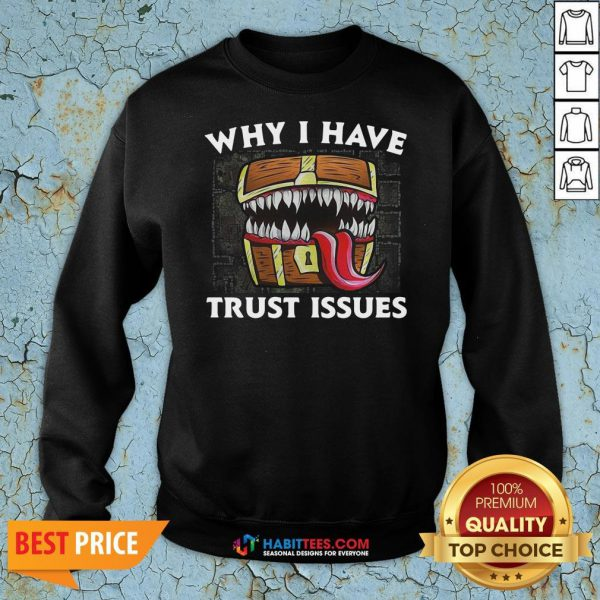 Official Why I Have Trust Issues Sweatshirt