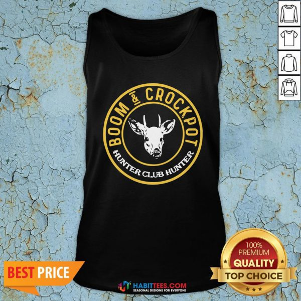- Design By Habittees.comPerfect Boom And Crockpot Hunter Club Hunter Tank Top