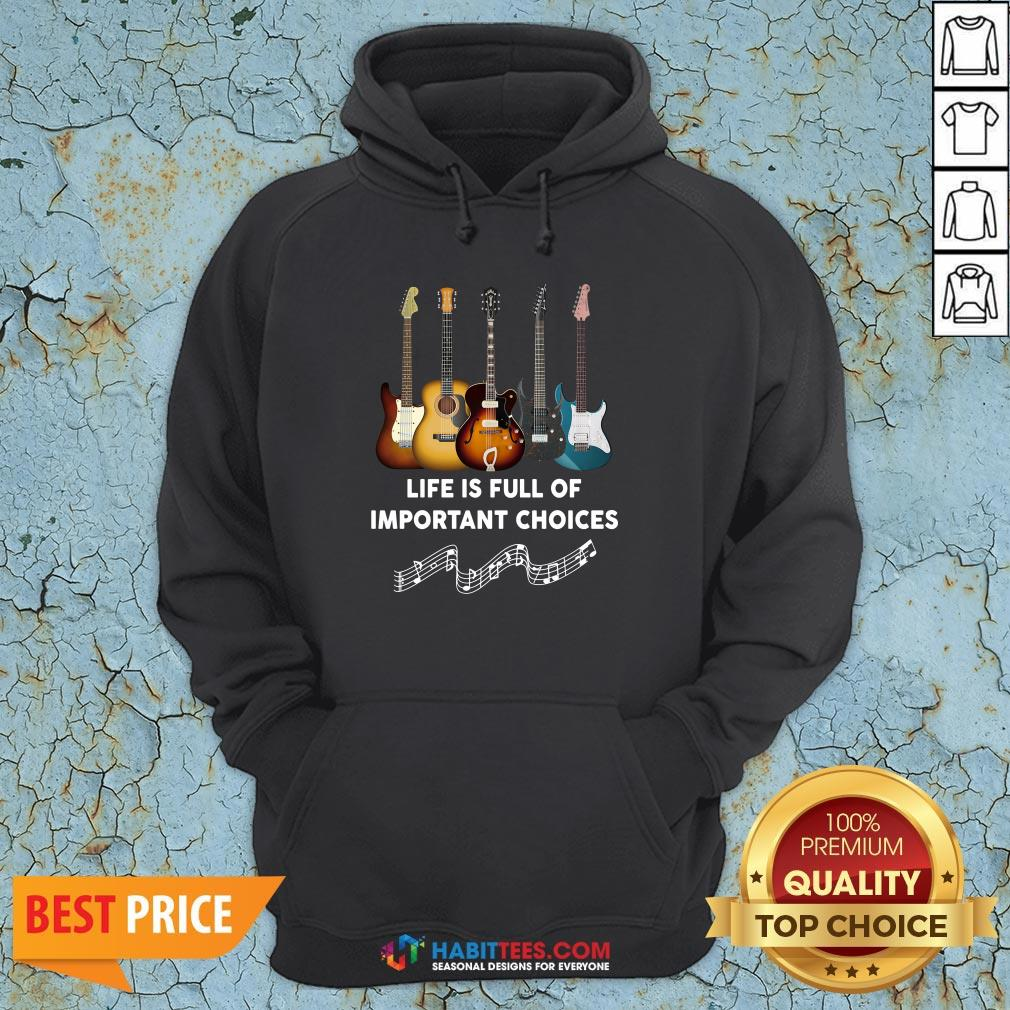 Perfect Guitar Life Is Full Of Important Choices Hoodie - Design By Habittees.com