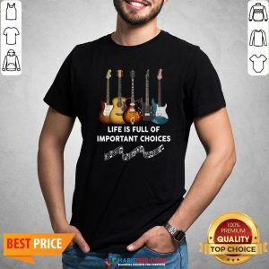 Perfect Guitar Life Is Full Of Important Choices Shirt - Design By Habittees.com