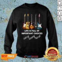 Perfect Guitar Life Is Full Of Important Choices Sweatshirt - Design By Habittees.com