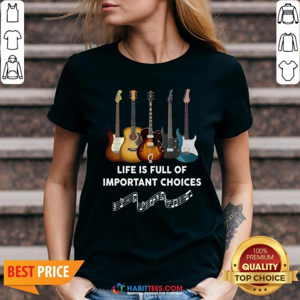 Perfect Guitar Life Is Full Of Important Choices V-neck - Design By Habittees.com