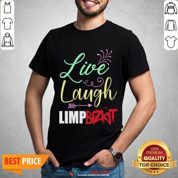 Perfect Live Laugh Limp Bizkit Shirt - Design By Habittees.com