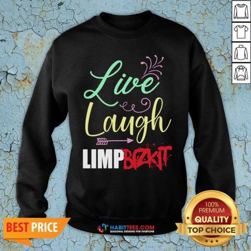 Perfect Live Laugh Limp Bizkit Sweatshirt - Design By Habittees.com