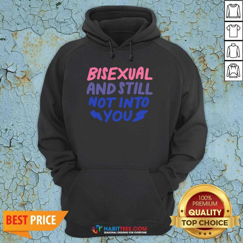 Premium Bisexual And Still Not Into You Hoodie