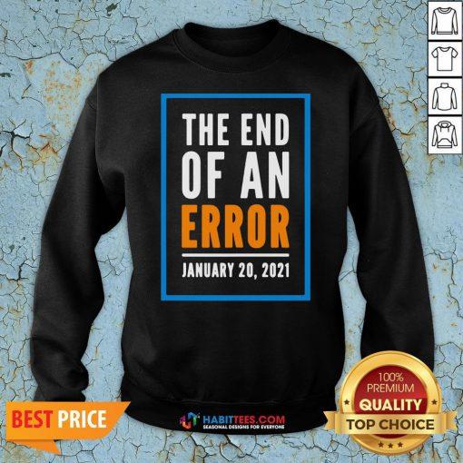 Premium The End Of An Error Jenuary 20 2021 Election Sweatshirt