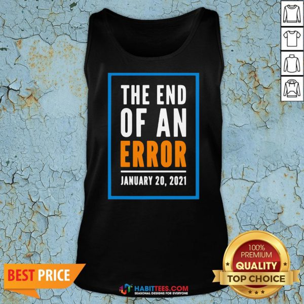 Premium The End Of An Error Jenuary 20 2021 Election Tank Top