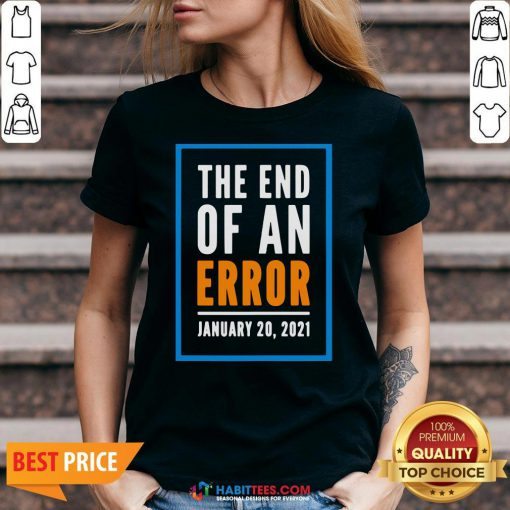 Premium The End Of An Error Jenuary 20 2021 Election V-neck