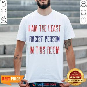 Pro I Am The Least Racist Person In This Room 2nd Debate Shirt - Design By Habittees.com