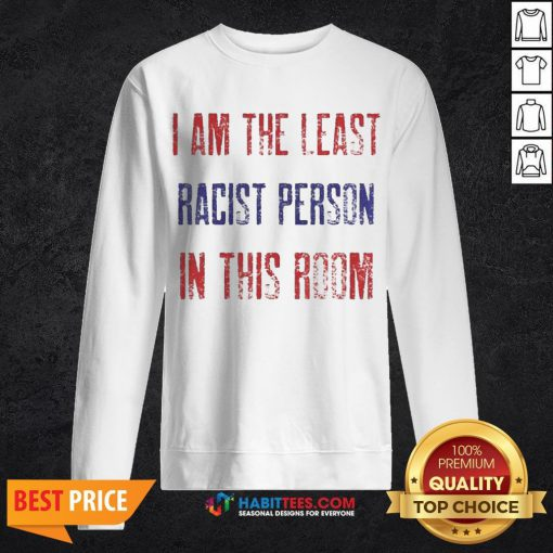 Pro I Am The Least Racist Person In This Room 2nd Debate Sweatshirt - Design By Habittees.com