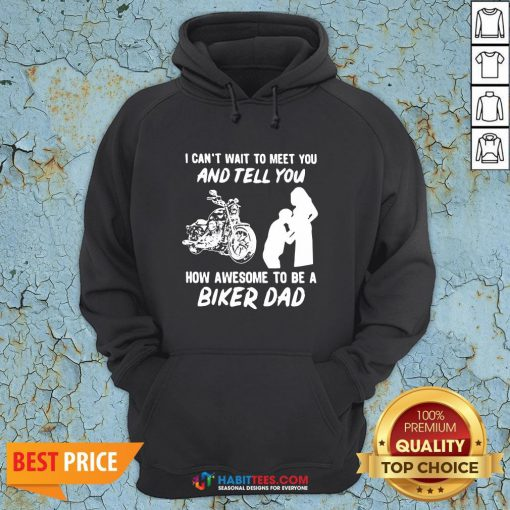 Pro I Can't Wait To Meer You And Tell You How Awesome To Be A Biker Dad Hoodie - Design By Habittees.com