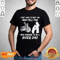 Pro I Can't Wait To Meer You And Tell You How Awesome To Be A Biker Dad Shirt - Design By Habittees.com