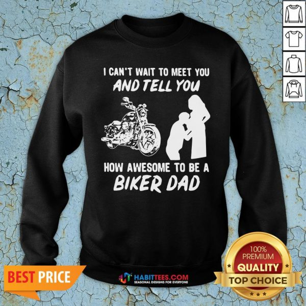 Pro I Can't Wait To Meer You And Tell You How Awesome To Be A Biker Dad Sweatshirt - Design By Habittees.com