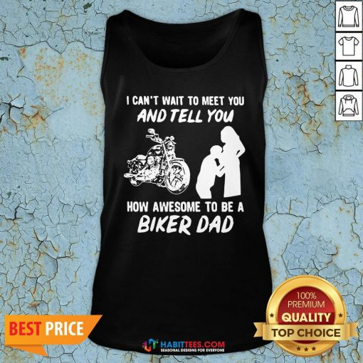 Pro I Can't Wait To Meer You And Tell You How Awesome To Be A Biker Dad Tank Top - Design By Habittees.com