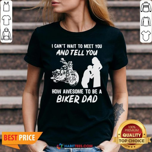 Pro I Can't Wait To Meer You And Tell You How Awesome To Be A Biker Dad V-neck - Design By Habittees.com