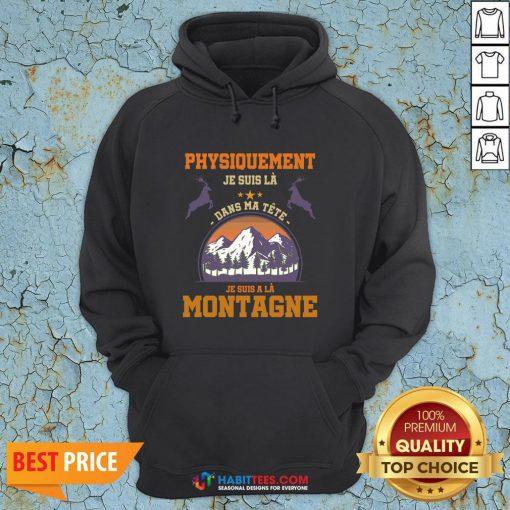 Pro Physiquement Je Suis La Dans Ma Tete Je Suis A La Montagne Hoodie - Design By Habittees.com