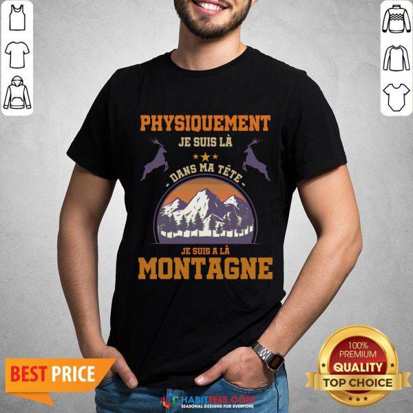 Pro Physiquement Je Suis La Dans Ma Tete Je Suis A La Montagne Shirt - Design By Habittees.com