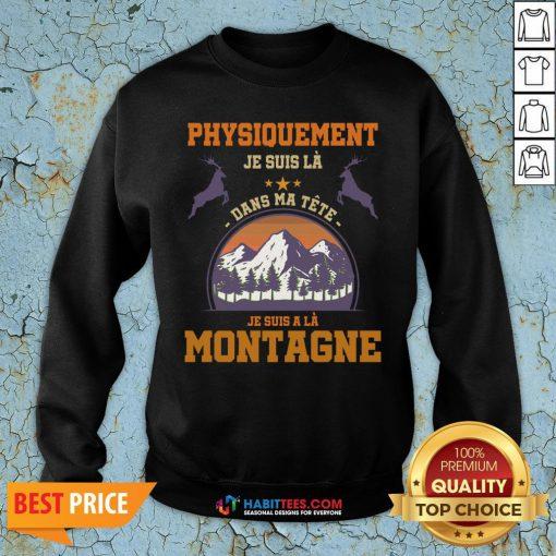 Pro Physiquement Je Suis La Dans Ma Tete Je Suis A La Montagne Sweatshirt - Design By Habittees.com