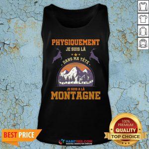 Pro Physiquement Je Suis La Dans Ma Tete Je Suis A La Montagne Tank Top - Design By Habittees.com