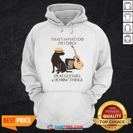 Pro That's What I Do I Pet Dogs I Play Guitars And I Know Things Hoodie - Design By Habittees.com