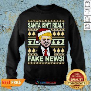 Santa isn't real? Fake news! Funny Trump Christmas Gift Sweatshirt - Design By Habittees.com