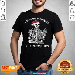 Skeleton When You're Dead Inside But It's Christmas Shirt