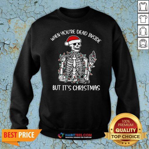 Skeleton When You're Dead Inside But It's Christmas Sweatshirt