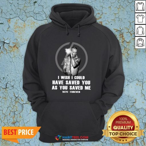 So Chester Bennington I Wish I Could Have Saved You As You Saved Me 1876 Forever Hoodie - Design By Habittees.com