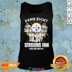 So Damn Right I Am A Pittsburgh Steelers Fan Now And Forever Signature Tank Top