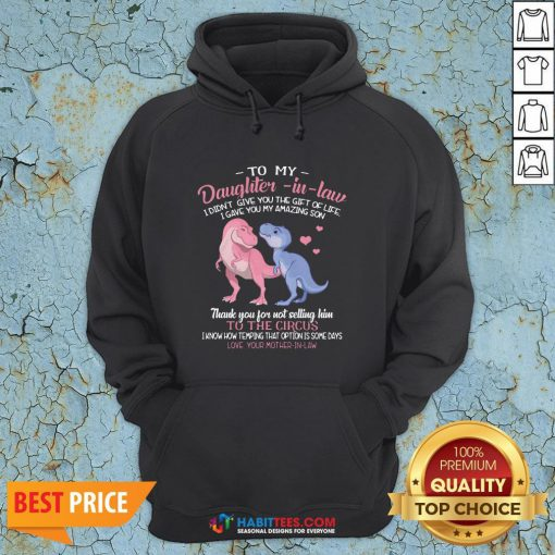 Super Dinosaur To My Dear Daughter In Law I Didn't Give You The Gift Of Life I Gave You My Amazing Son Hoodie - Design By Habittees.com
