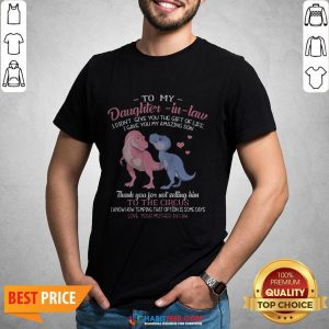 Super Dinosaur To My Dear Daughter In Law I Didn't Give You The Gift Of Life I Gave You My Amazing Son Shirt - Design By Habittees.com