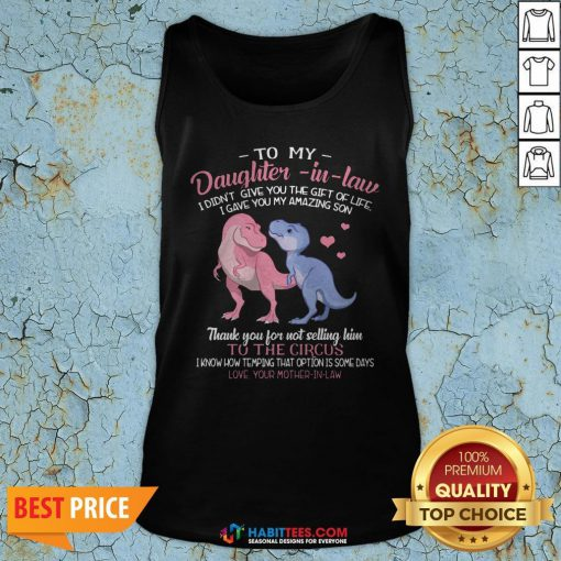 Super Dinosaur To My Dear Daughter In Law I Didn't Give You The Gift Of Life I Gave You My Amazing Son Tank Top - Design By Habittees.com