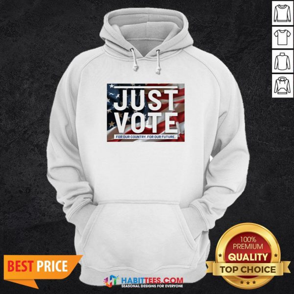 Sweet Just vote for our country for our future Hoodie - Design By Habittees.com