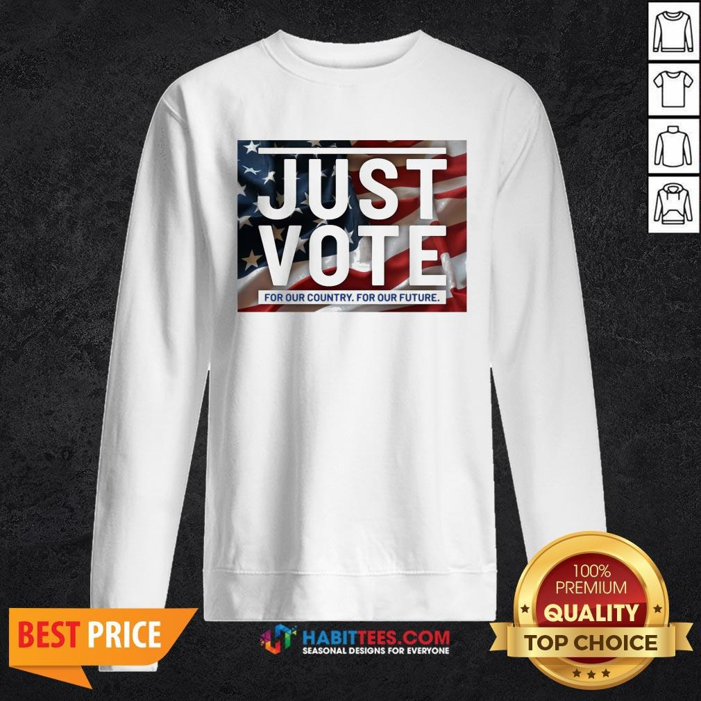 Sweet Just vote for our country for our future Sweatshirt - Design By Habittees.com