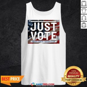 Sweet Just vote for our country for our future Tank Top - Design By Habittees.com