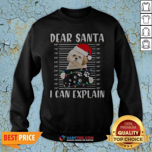 Sweet Shih Tzu Dear Santa I Can Explain Christmas Sweater Sweatshirt - Design By Habittees.com