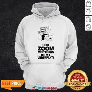 Top I Do Zoom Meetings In My Underpants Hoodie - Design By Habittees.com
