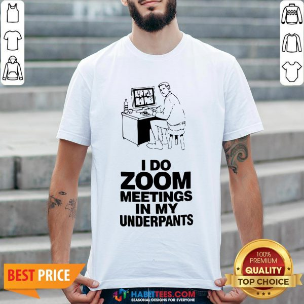 Top I Do Zoom Meetings In My Underpants Shirt - Design By Habittees.com