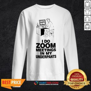 Top I Do Zoom Meetings In My Underpants Sweatshirt - Design By Habittees.com