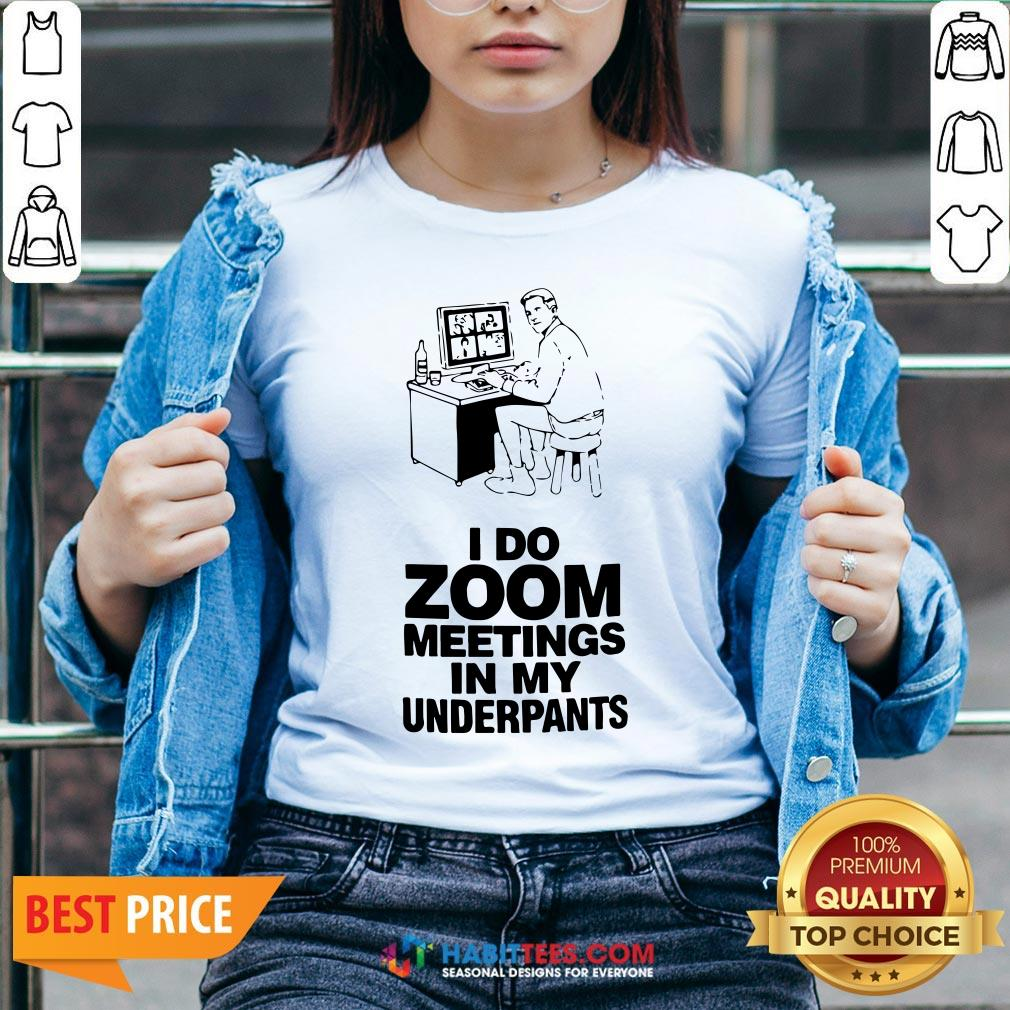 Top I Do Zoom Meetings In My Underpants V-neck - Design By Habittees.com