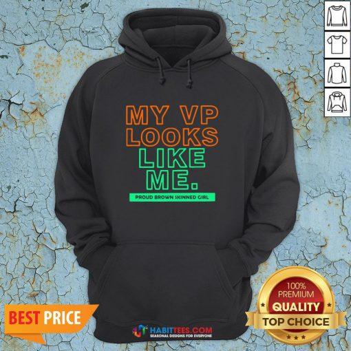 Top My VP Looks Like Me Proud Brown Skinned Girl Hoodie - Design By Habittees.com