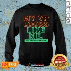 Top My VP Looks Like Me Proud Brown Skinned Girl Sweatshirt - Design By Habittees.com