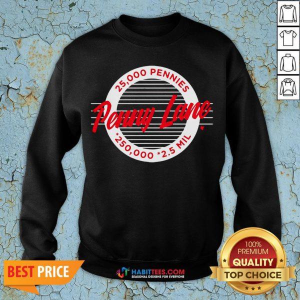 Top Penny Lane 25 000 Pennies 250 000 25 Mil Sweatshirt - Design By Habittees.com