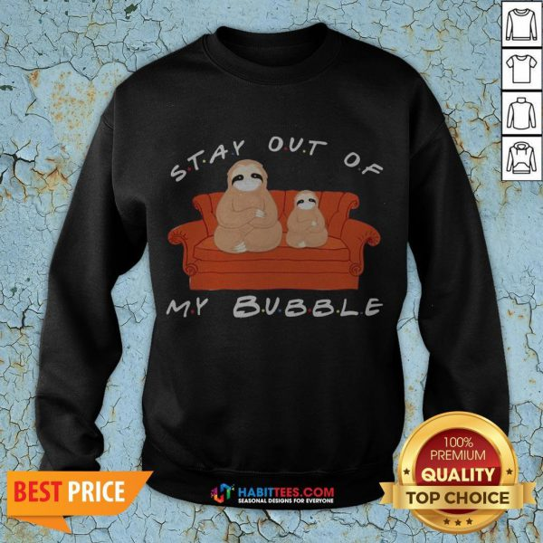 Top Sloth Face Mask Stay Out Of My Bubble Sweatshirt - Design By Habittees.com