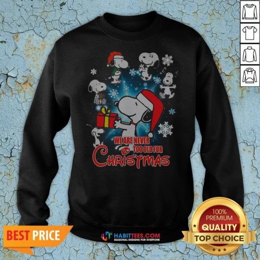 Top Snoopy We Are Never Too Old For Christmas Sweatshirt - Design By Habittees.com