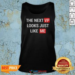 Top The Next Vp Looks Just Like Me Election Tank Top